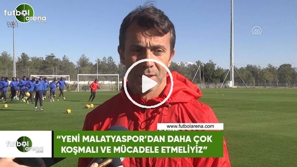 """'Bülent Korkmaz: """"Yeni Malatyaspor'dan daha çok koşmalı ve mücadele etmeliyiz"""""""