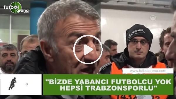 """'Ahmet Ağaoğlu: """"Bizde yabancı futbolcu yok hepsi Trabzonsporlu"""""""