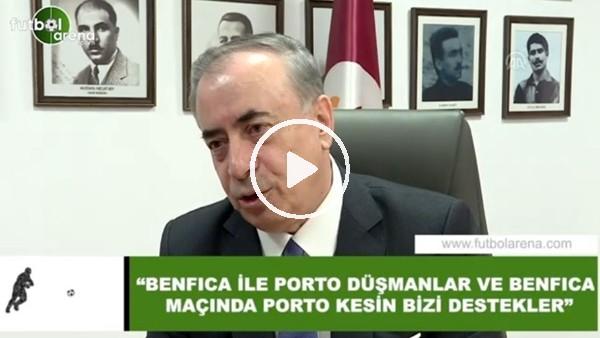 """Mustafa Cengiz: """"Benfica ile Porto düşmanlar ve Benfica maçında Porto kesin bizi destekler"""""""