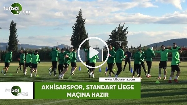 'Akhisarspor, Standart Liege maçına hazır