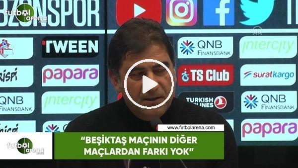 """'Ünal Karaman: """"Beşiktaş maçının diğer maçlardan farkı yok"""""""