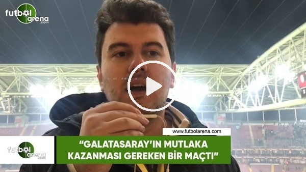 """'Sinan Yılmaz: """"Galatasaray'ın mutlaka kazanması gereken bir maçtı"""""""