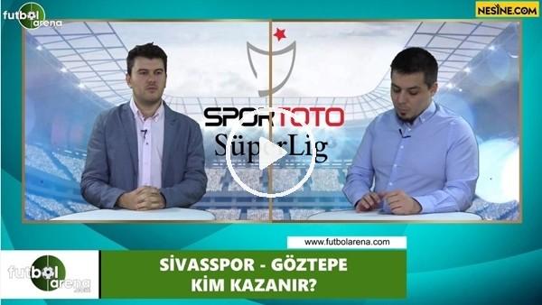 'Sivasspor - Göztepe maçını kim kazanır?