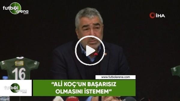 """'Samet Aybaba: """"Ali Koç'un başarısız olmasını istemem"""""""