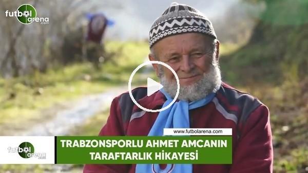 Trabzonsporlu Ahmet amcanın taraftarlık hikayesi