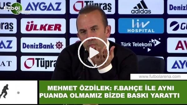 """'Mehmet Özdilek: """"Fenerbahçe ile aynı puanda olmamız bizde baskı yarattı"""""""