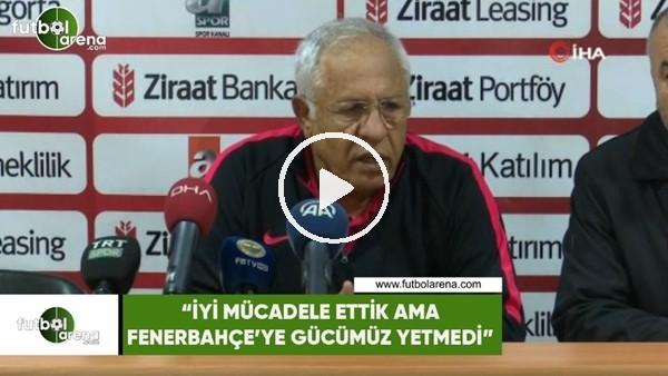 """'Hüseyin Kalpar: """"İyi mücadele ettik ama Fenerbahçe'ye karşı gücümüz yetmedi"""""""
