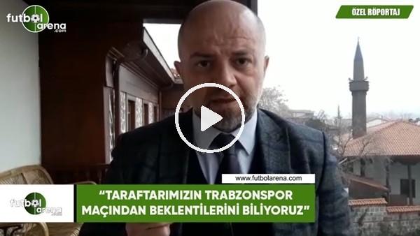"""'Hasan Yavuz Bakır: """"Taraftarımızın Trabzonspor maçından beklentilerini biliyoruz"""""""