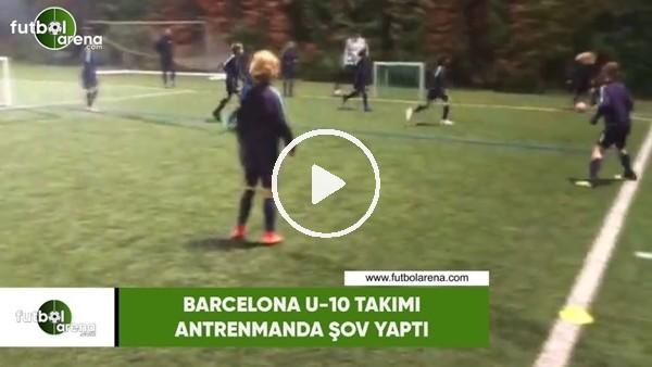 'Barcelona U-10 takımı antrenmanda şov yaptı