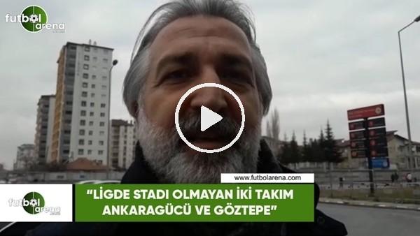 """'Talat Papatya: """"Ligde statı olmayan iki takım Ankaragücü ve Göztepe"""""""