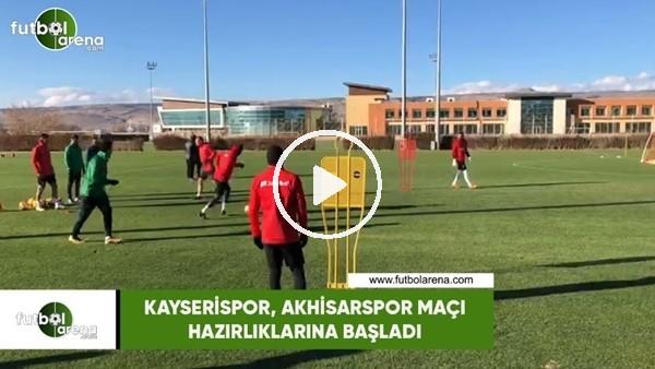 'Kayserispor, Akhisarspor maçı hazırlıklarına başladı