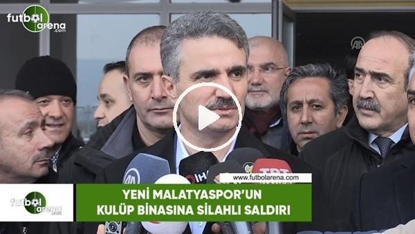 'Yeni Malatyaspor'un kulüp binasına silahlı saldırı