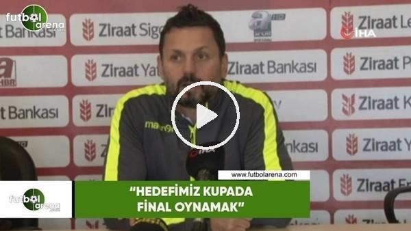 """'Erol Bulut: """"Hedefimiz kupada final oynamak"""""""