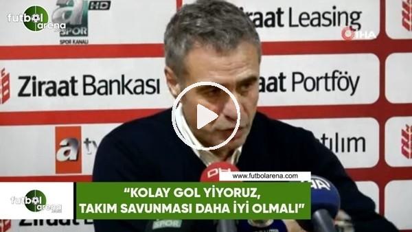 """'Ersun Yanal: """"Kolay gol yiyoruz, takım savunması daha iyi olmadlı"""""""