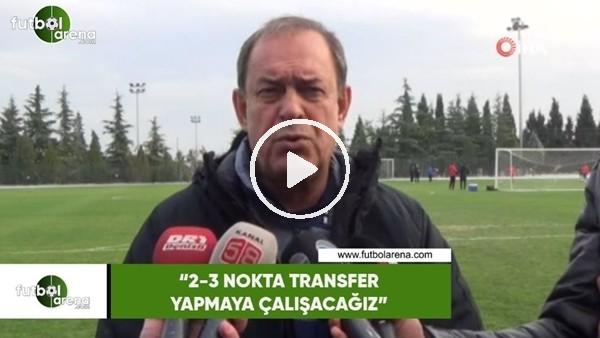 """'Yücel İldiz: """"2-3 nokta transfer yapmaya çalışacağız"""""""