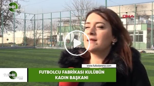 Futbolcu fabrikası kulübün kadın başkanı