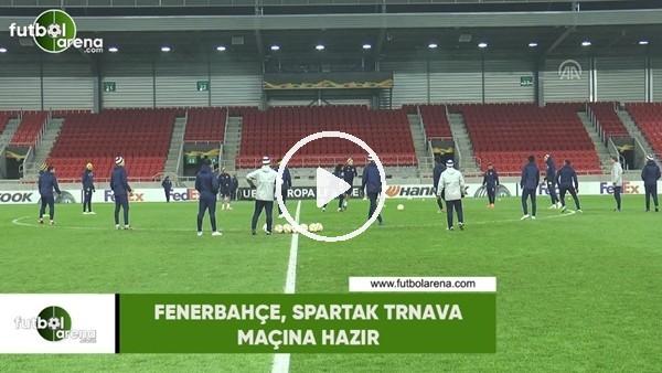 'Fenerbahçe, Spartak Trnava maçına hazır
