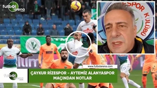 'Çaykur Rizespor - Aytemiz Alanyaspor maçından notlar