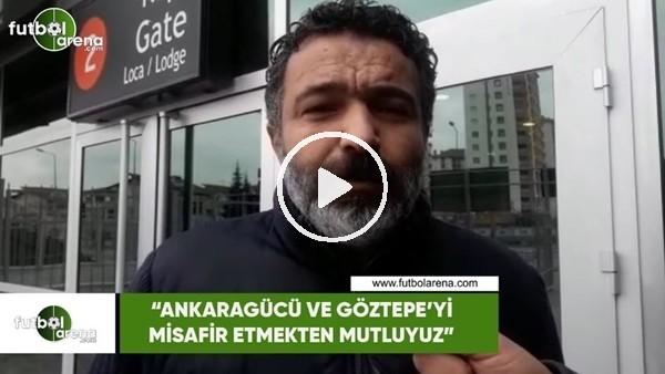 """'Mehmet Çakmak Uyar: """"Ankaragücü ve Göztepe'yi misafir etmekten mutluyuz"""""""
