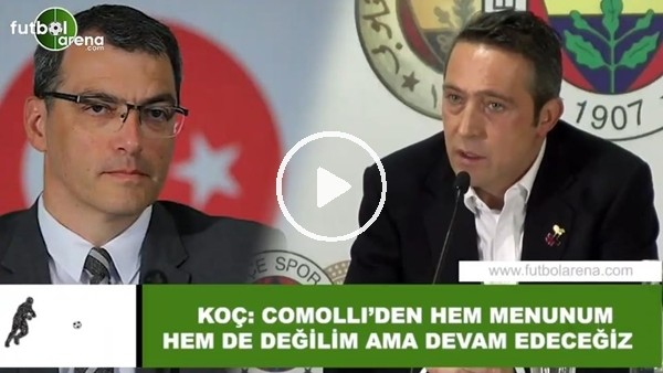 """'Ali Koç: """"Comolli'den hem memnunun hem de değilim ama devam edeceğiz"""""""