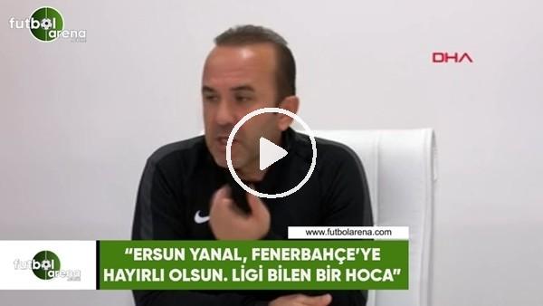 """'Mehemt Özdilek: """"Ersun Yanal, Fenerbahçe'ye hayırlı olsun. Ligi bilen bir hoca"""""""