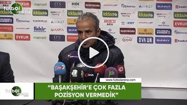 "'İsmail Kartal: ""Başakşehir'e çok fazla pozisyon vermedik"""