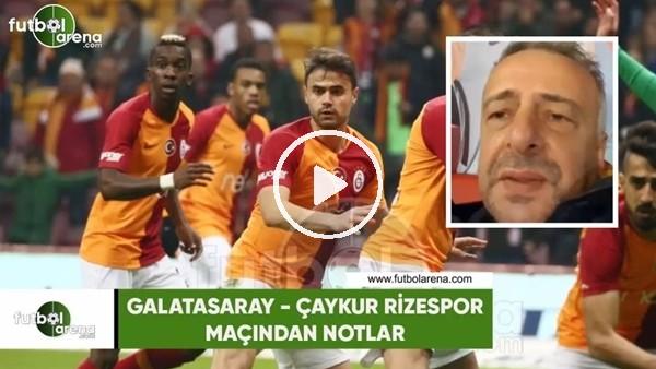'Galatasaray - Çaykur Rizespor maçından notlar