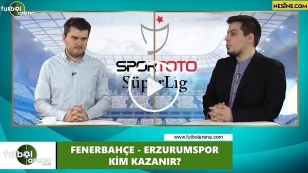 'Fenerbahçe - Erzurumspor maçını kim kazanır?