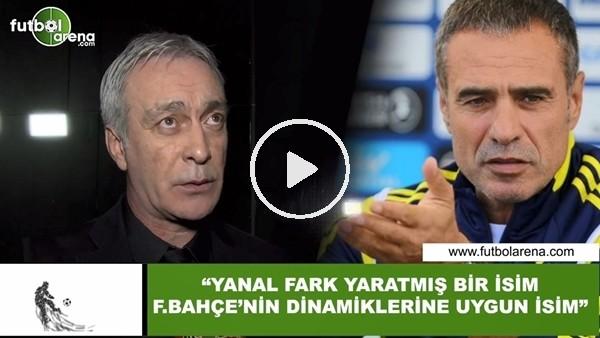 """'Önder Özen: """"Ersun Yanal fark yaratmış ve Feberbahçe dinamiklerine uygun bir isim"""""""