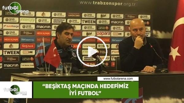 """'Ünal Karaman: """"Beşiktaş maçında hedefimiz iyi futbol"""""""