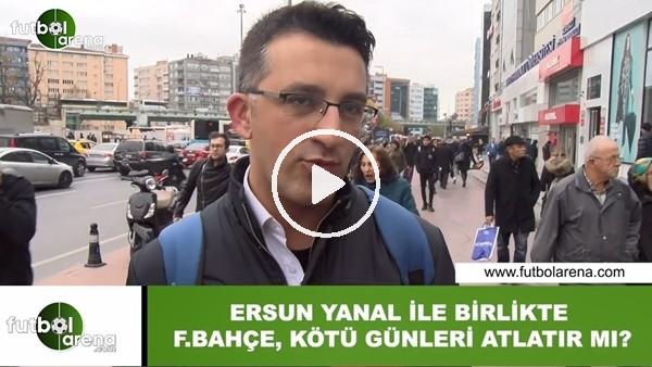 'Ersun Yanal ile birlikte Fenerbahçe, kötü günleri atlatır mı?