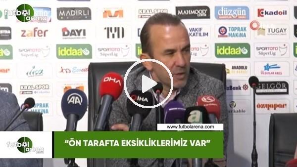 """'Mehmet Özdilek: """"Ön tarafta eksikliklerimiz var"""""""