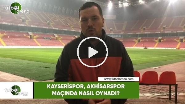 'Kayserispor, Akhisarspor maçında nasıl oynadı?
