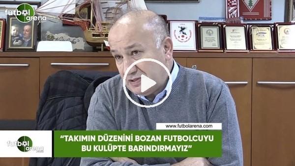 """'Necip Çarıkçı: """"Takımın düzenini bozan futbolcuyu bu kulüpte barındırmayız"""""""