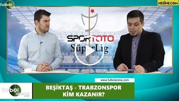 'Beşiktaş - Trabzonspor maçını kim kazanır?