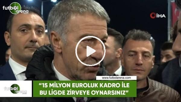 """Ahmet Ağaoğlu: """"15 Milyon Euroluk kadro ile bu ligde zirveye oynarsınız"""""""