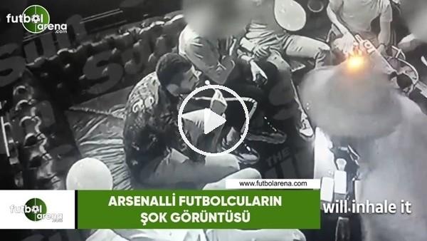 'Arsenalli yıldızların şok görüntüsü