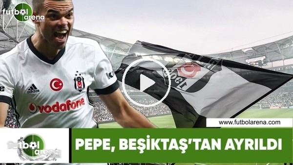 'Pepe, Beşiktaş'tan ayrıldı