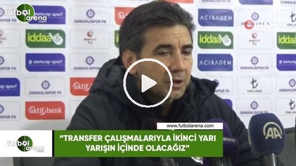 """'Osman Özköylü: """"Transfer çalışmalarıyla ikinci yarıda da yarışın içinde olacağız"""""""