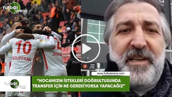 """'Talat Papatya: """"Hocamızın istekleri doğrultusunda transfer için ne gerekiyorsa yapacağız"""""""