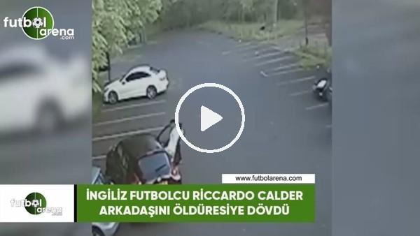 İngiliz futbolcu Riccardo Calde, arkadaşını öldüresiye dövdü