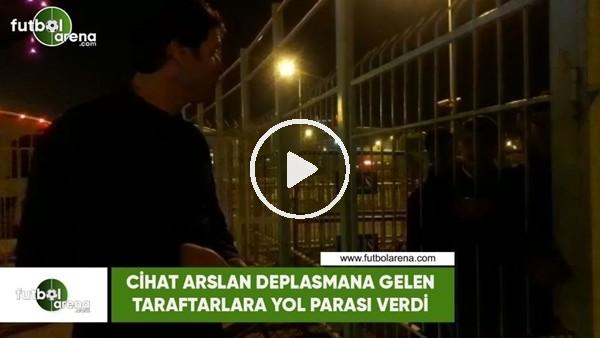 'Cihat Arslan deplasmana gelen taraftarlara yol parası verdi