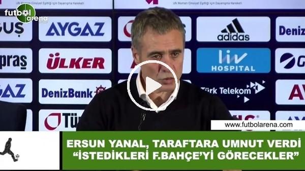 """'Ersun Yanal taraftara umut verdi """"İstedikleri Fenerbahçe'yi görecekler"""""""