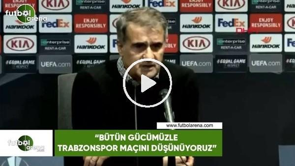 """'Şenol Güneş: """"Bütün gücümüzle Trabzonspor maçını düşünüyoruz"""""""