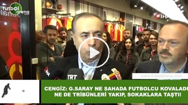 """'Mustafa Cengiz: """"Galatasaray ne sahada futbolcu kovaladı ne de tribünleri yakıp, sokaklara taştı"""""""