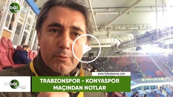 'Trabzonspor - Konyaspor maçından notlar