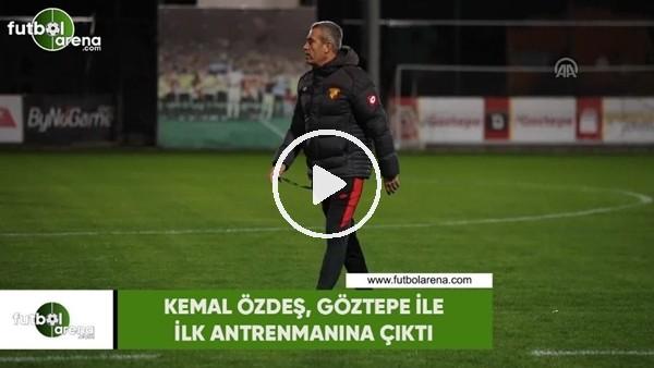 'Kemal Özdeş, Göztepe ile ilk antrenmanına çıktı