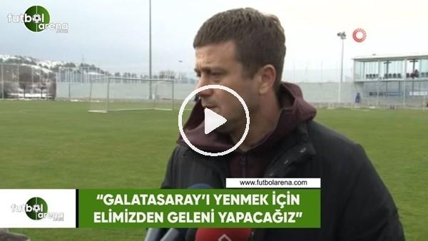 """'Hakan Keleş: """"Galatasaray'ı yenmek için elimizden geleni yapacağız"""""""