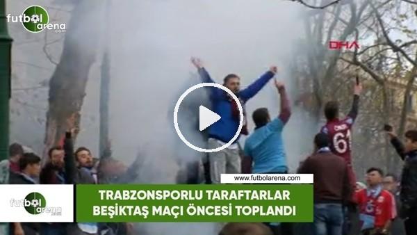 'Trabzonspor taraftarı Beşiktaş maçı öncesi toplandı