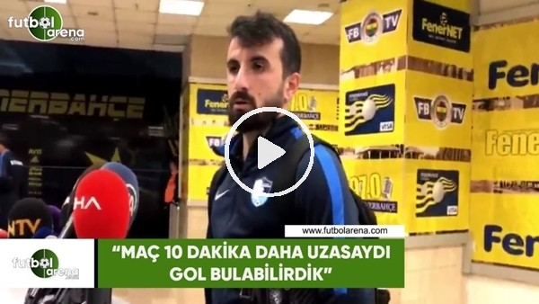 """'Erhan Çelenk: """"Maç 10 dakika daha uzasaydı gol bulabilirdik"""""""